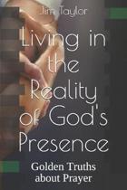 Living in the Reality of God's Presence: Golden Truths about Prayer