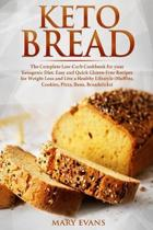 Keto Bread: The Complete Low-Carb Cookbook for your Ketogenic Diet. Easy and Quick Gluten-Free Recipes for Weight Loss and Live a