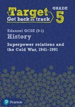 Target Grade 5 Edexcel GCSE (9-1) History Superpower Relations and the Cold War 1941-91 Workbook