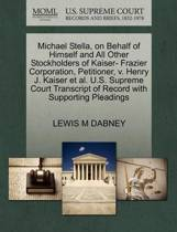 Michael Stella, on Behalf of Himself and All Other Stockholders of Kaiser- Frazier Corporation, Petitioner, V. Henry J. Kaiser Et Al. U.S. Supreme Court Transcript of Record with Supporting Pleadings