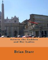 Astarte the Goddess and Her Ladies