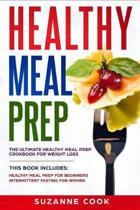 Healthy Meal Prep: The Ultimate Healthy Meal Prep Cookbook for Weight Loss. This Book Includes: Healthy Meal Prep for Beginners; Intermit