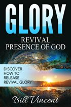 Glory: Revival Presence of God: Discover How to Release Revival Glory