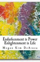 Endarkenment is Power, Enlightenment is Life
