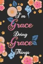I'm Grace Doing Grace Things Notebook Birthday Gift: Personalized Name Journal Writing Notebook For Girls and Women, 100 Pages, 6x9, Soft Cover, Matte
