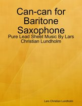 Can-can for Baritone Saxophone - Pure Lead Sheet Music By Lars Christian Lundholm
