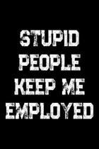 Stupid People Keep Me Employed