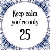 Verjaardag Tegeltje met Spreuk (25 jaar: Keep calm you're only 25 + cadeau verpakking & plakhanger