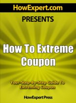 How To Extreme Coupon: Your Step-By-Step Guide To Extreming Coupon