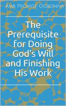 The Prerequisite for Doing God's Will and Finishing His Work