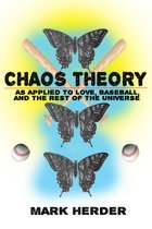 Chaos Theory As Applied to Love, Baseball, and the Rest of the Universe