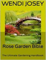 Rose Garden Bible: The Ultimate Gardening Handbook