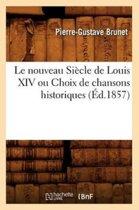 Le Nouveau Si cle de Louis XIV Ou Choix de Chansons Historiques ( d.1857)