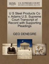 U S Steel Products Co V. Adams U.S. Supreme Court Transcript of Record with Supporting Pleadings