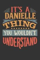 Its A Danielle Thing You Wouldnt Understand: Danielle Diary Planner Notebook Journal 6x9 Personalized Customized Gift For Someones Surname Or First Na
