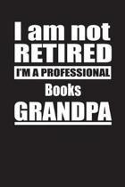 I Am Not Retired I'm A Professional Books Grandpa
