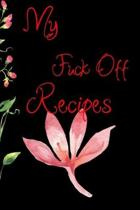 My fuck Off Recipes: Blank Recipe Journal to Write In. When You In Love With Cooking, Autumn and Vintage Leaves and Floral.