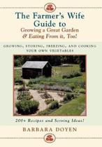 The Farmer's Wife Guide To Growing A Great Garden And Eating From It, Too!