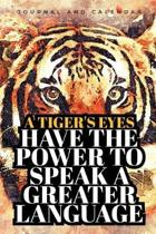 A Tiger's Eyes Have the Power to Speak a Greater Language