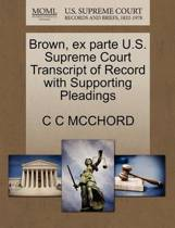 Brown, Ex Parte U.S. Supreme Court Transcript of Record with Supporting Pleadings