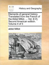 Elements of General History. Translated from the French of the ABBE Millot. ... Vol. I[-V]. Second American Edition. Volume 4 of 5
