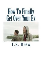 How to Finally Get Over Your Ex