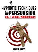 Hypnotic Techniques of Persuasion, vol.1: Verbal Voodoo Dolls