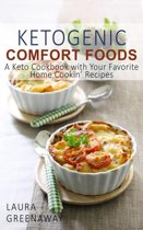 Ketogenic Comfort Foods: A Keto Cookbook with Your Favorite Home Cookin' Recipes