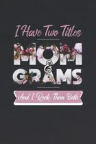 I Have Two Title Mom And Grams And I Rock Them Both