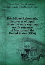 Don Miguel Lehumada, Discoverer of Liquid from the Sun's Rays