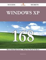 Windows XP 168 Success Secrets - 168 Most Asked Questions On Windows XP - What You Need To Know