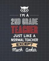 I'm A 2nd Grade Teacher Just Like A Normal Teacher Except Much Cooler: Dot Grid Notebook and Appreciation Gift for Second Grade Teachers
