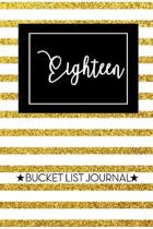 Eighteen Bucket List Journal: Cute 18th Birthday Gift for Women - Alternative to a Card Notebook- Great Christmas or Birthday Present for Her