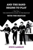 And the Band Begins to Play. Part Two: The Definitive Guide to the Beatles' With The Beatles