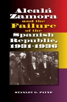Alcala Zamora & the Failure of the Spanish Republic, 1931-1936