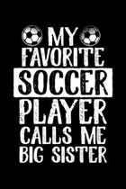 My Favorite Soccer Player Calls Me Big Sister: College Ruled Lined Writing Notebook Journal, 6x9, 120 Pages