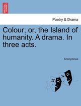 Colour; Or, the Island of Humanity. a Drama. in Three Acts.