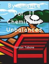 By Chance? Vol. II - Chemically Unbalanced