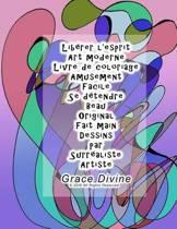Lib rer l'Esprit Art Moderne Livre de Coloriage 20 Dessins Amusement Facile Se D tendre Beau Original Fait Main Dessins Par Surr aliste Artiste Grace Divine
