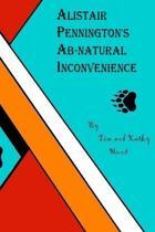 Alistair Penningtons Ab-Natural Inconvenience