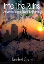 Into The Ruins: An Anthology of New Beginnings