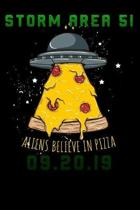 Storm Area 51 aliens believe in Pizza: Lined Notebook / Diary / Journal To Write In for men & women for Storm Area 51 Alien & UFO paranormal activity