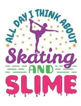 All Day I Think About Skating and Slime: Figure Skating Notebook, Blank Paperback Composition Book for Figure Skater to Write In, Ice Skating Gift
