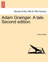 Adam Grainger. a Tale. Second Edition.