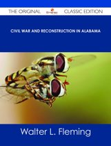 Civil War and Reconstruction in Alabama - The Original Classic Edition