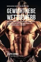 Muskelaufbau-Rezepte VOR Und Nach Dem Gewichthebe-Wettbewerb