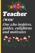 Teacher /ˈtiːtƩƏ/ One Who Inspires, Guide, Enlightens and Motivates