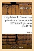 La L�gislation de l'Instruction Primaire En France Depuis 1789 Jusqu'� Nos Jours