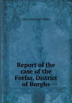 Report of the Case of the Forfar, District of Burghs