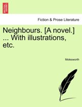 Neighbours. [A Novel.] ... with Illustrations, Etc.